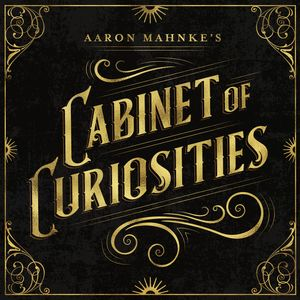 Aaron Mahnke's Cabinet of Curiosities Podcast Image
