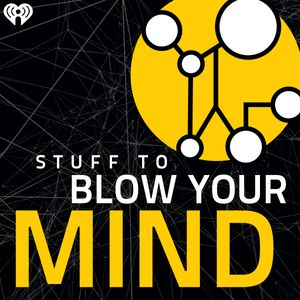 Stuff To Blow Your Mind Podcast Image