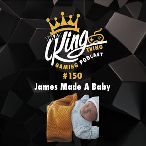Episode 150 - James Made A Baby