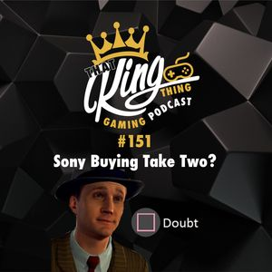 Episode 151 - Sony Buying Take Two?