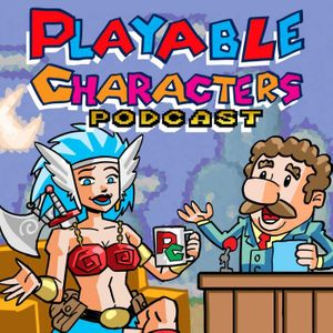 Playable Characters Podcast Podcast