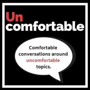 Uncomfortable. Podcast
