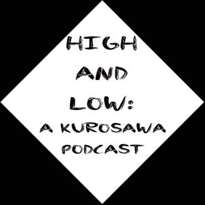 High and Low: A Kurosawa Podcast