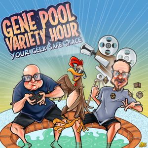 The Gene Pool Variety Hour!