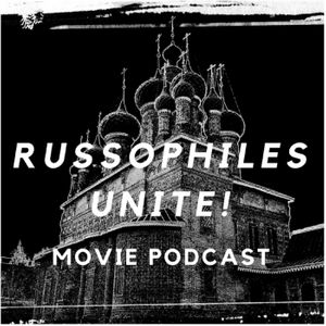Russophiles Unite! Movie Podcast