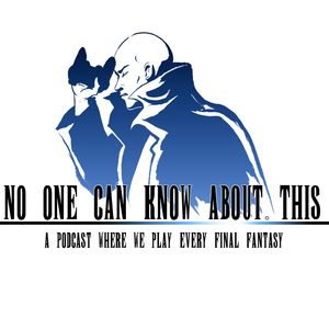 No One Can Know About This: A Podcast Where We Play Every Final Fantasy