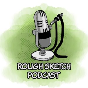 The Rough Sketch Podcast Podcast Image