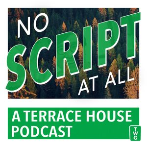 No Script At All - A Terrace House Podcast Podcast Image
