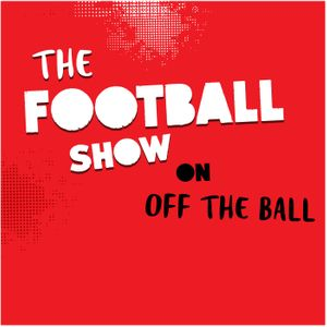 The Football Show on Off The Ball Podcast Image