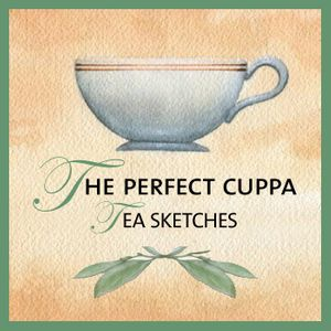 The Perfect Cuppa - Tea Sketches
