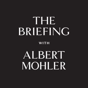 The Briefing - AlbertMohler.com Podcast Image
