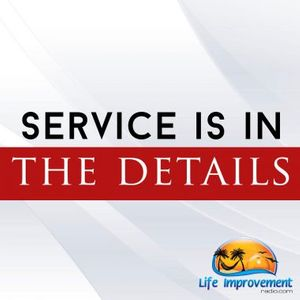 Service Is In the Details presented by Life Improvement Radio Podcast Image