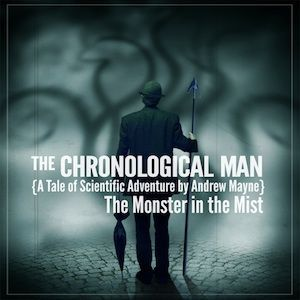 Episode 10 of 10 – The Chronological Man: Monster in the Mist podcast
