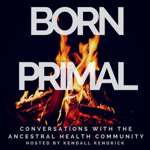 Born Primal: Conversations with the Ancestral Health Community Podcast Image