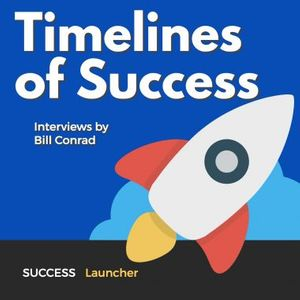 Timelines of Success - Podcasters, Entrepreneur & Leaders' Interviews by Bill Conrad