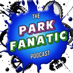 The Park Fanatic Podcast - The Theme Park Podcast for Fanatics
