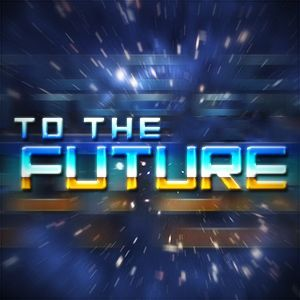 To The Future! Podcast Image