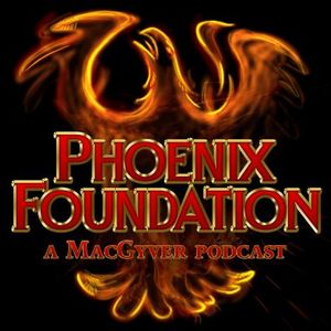 Phoenix Foundation - A MacGyver Podcast Podcast Image