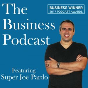 The Business Podcast featuring Super Joe Pardo: Business Lessons From Those Who Live It
