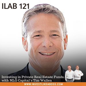 121: Investing in Private Real Estate Funds, with MLG Capital's Tim Wallen