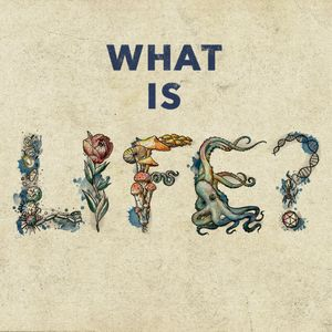 What Is Life? Podcast Image