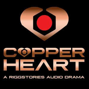 COPPERHEART: A RiggStories Audio Drama