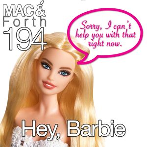 The Mac & Forth Show 194 - Hey, Barbie