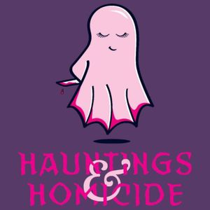 Hauntings and Homicide Podcast Image