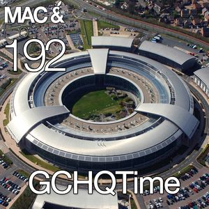 The Mac & Forth Show 192 - GCHQTime