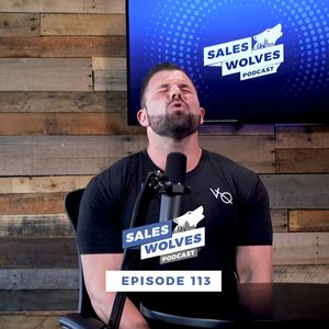Sales Wolves Podcast | Episode 113 | Raise Your Standard