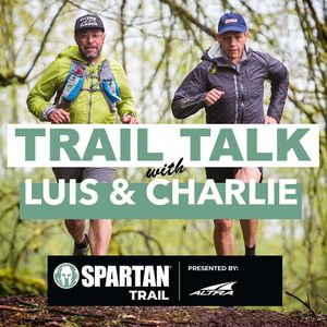 Trail Talk with Luis & Charlie brought to you by Spartan Trail