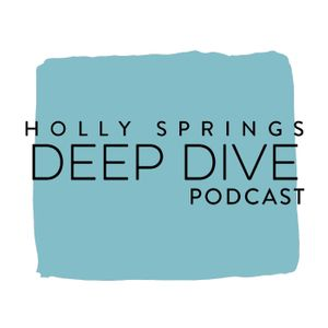 Holly Springs Deep Dive Podcast