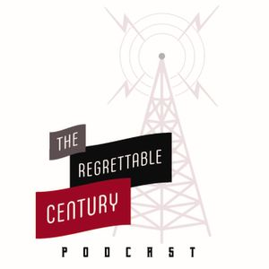The Regrettable Century  Podcast Image