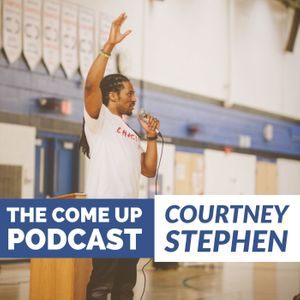 Courtney Stephen presents The Come Up Podcast - Personal Development for Leaders in Sports, Education, Careers, and Entrepreneurship.  Podcast Image