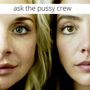 Ask The Pussy Crew Podcast