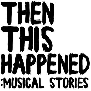 Then This Happened: Musical Stories
