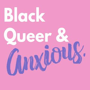 Black Queer & Anxious Podcast Image