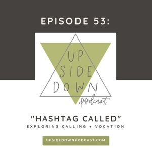 Episode 53 - Hashtag Called: Exploring Calling and Vocation