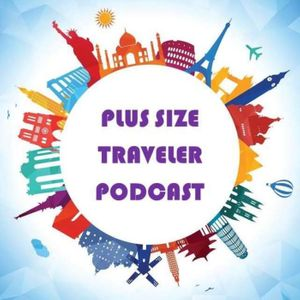 Plus Size Traveler Podcast: Travel Tips for Plus Size Explorers Podcast Image