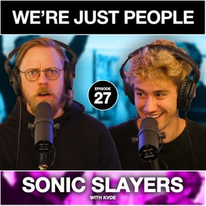 Sonic Slayers | We're Just People #027 with KVDE