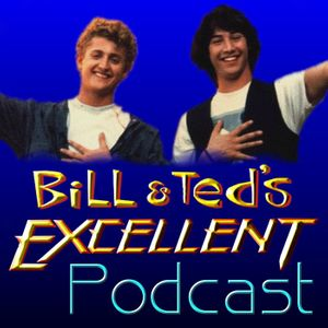 Bill & Ted's Excellent Podcast Podcast Image