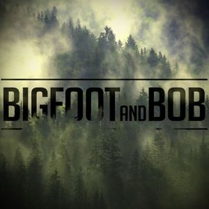 Bigfoot and Bob