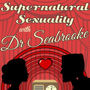 Supernatural Sexuality with Dr Seabrooke Podcast Image