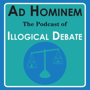 Ad Hominem: The Podcast of Illogical Debate