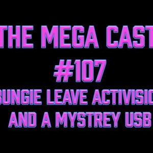The Mega Cast #107: Bungie leave Activision and a Magic USB