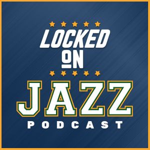 Locked On Jazz - Daily Podcast On The Utah Jazz