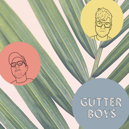 Gutter Boys - Arts Podcast | Podchaser